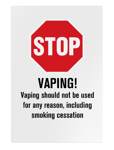 "Stop sign and below it reads, ""Vaping should not be used for any reason including smoking cessation."""